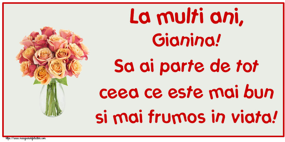 Felicitari de zi de nastere - La multi ani, Gianina! Sa ai parte de tot ceea ce este mai bun si mai frumos in viata!