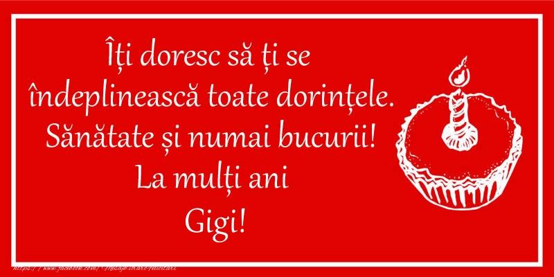 Felicitari de zi de nastere - Îți doresc să ți se  îndeplinească toate dorințele. Sănătate și numai bucurii! La mulți ani Gigi!