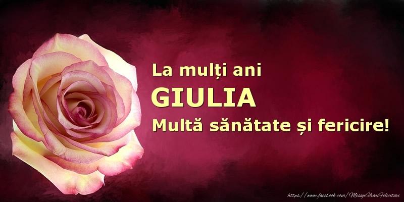 Felicitari de zi de nastere - La mulți ani Giulia! Multă sănătate și fericire!
