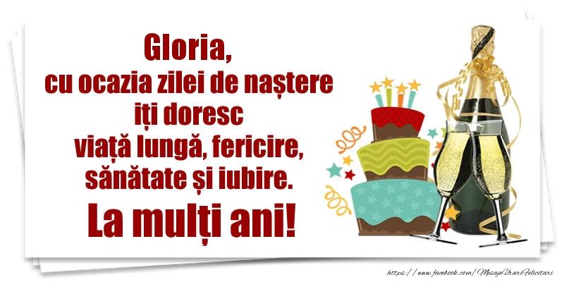 Felicitari de zi de nastere - Gloria, cu ocazia zilei de naștere iți doresc viață lungă, fericire, sănătate si iubire. La mulți ani!