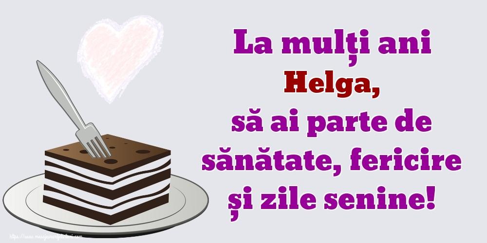 Felicitari de zi de nastere - La mulți ani Helga, să ai parte de sănătate, fericire și zile senine!