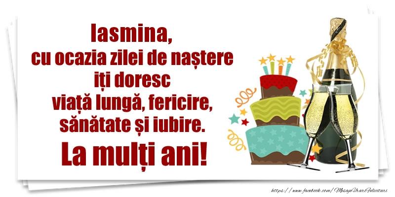 Felicitari de zi de nastere - Iasmina, cu ocazia zilei de naștere iți doresc viață lungă, fericire, sănătate si iubire. La mulți ani!