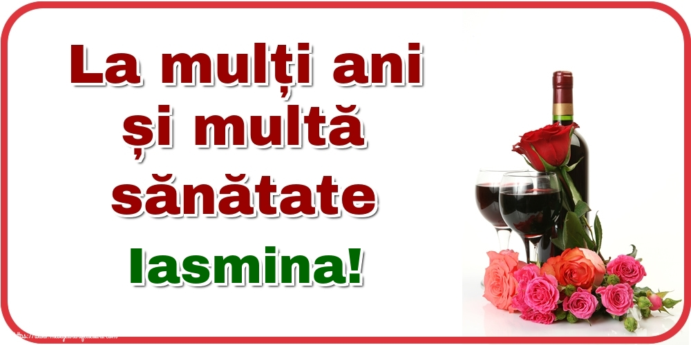 Felicitari de zi de nastere - La mulți ani și multă sănătate Iasmina!
