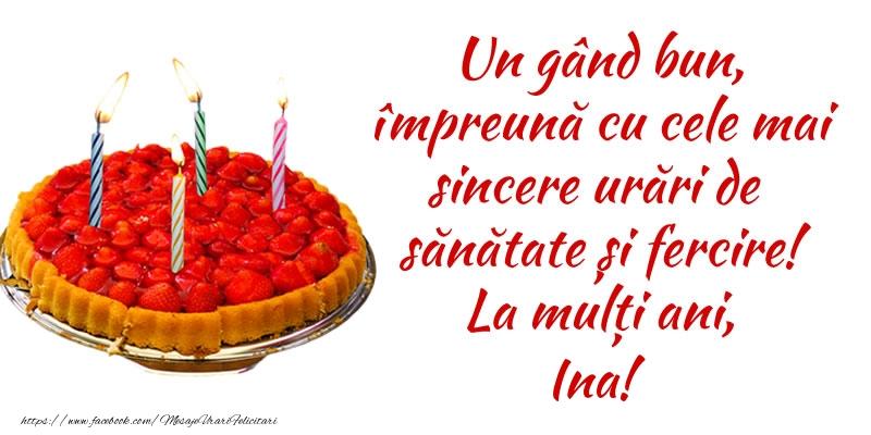 Felicitari de zi de nastere - Un gând bun, împreună cu cele mai sincere urări de sănătate și fercire! La mulți ani, Ina!
