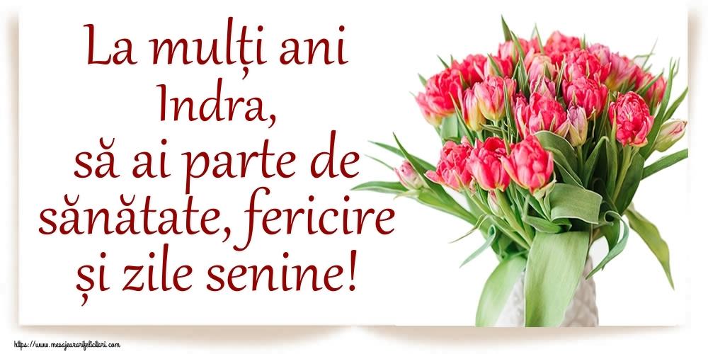 Felicitari de zi de nastere - La mulți ani Indra, să ai parte de sănătate, fericire și zile senine!