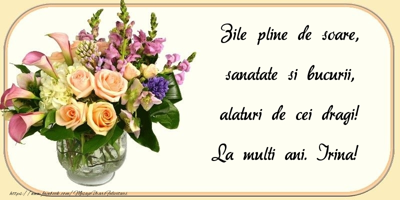 Felicitari de zi de nastere - Zile pline de soare, sanatate si bucurii, alaturi de cei dragi! Irina