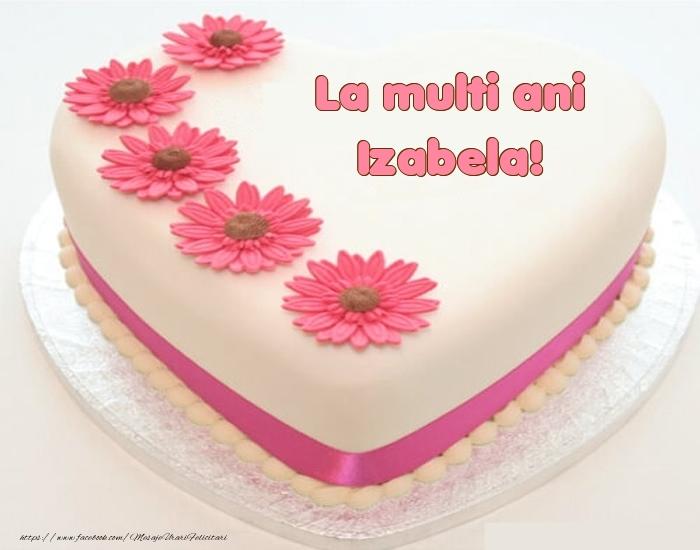 Felicitari de zi de nastere - La multi ani Izabela! - Tort