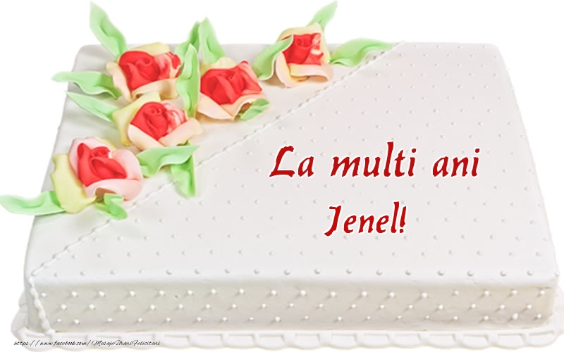 Felicitari de zi de nastere - La multi ani Jenel! - Tort
