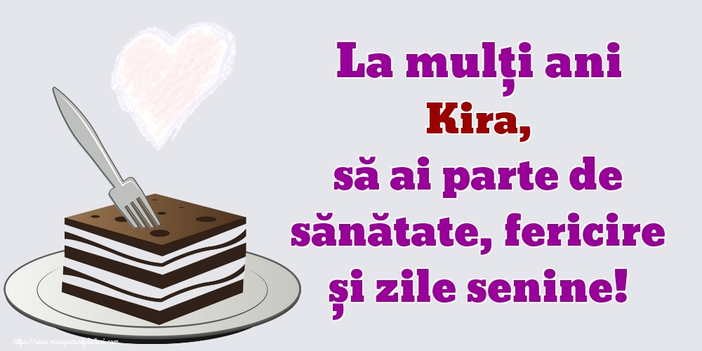 Felicitari de zi de nastere - La mulți ani Kira, să ai parte de sănătate, fericire și zile senine!