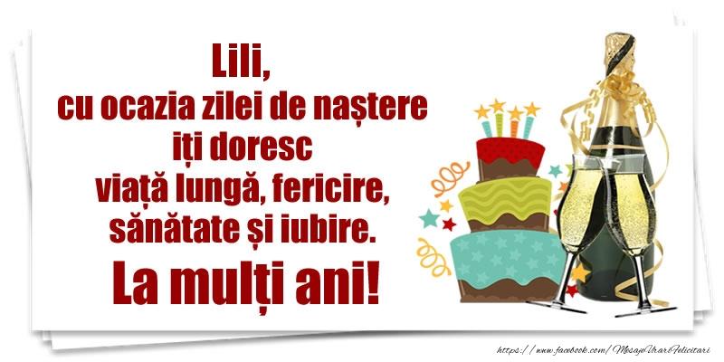 Felicitari de zi de nastere - Lili, cu ocazia zilei de naștere iți doresc viață lungă, fericire, sănătate si iubire. La mulți ani!