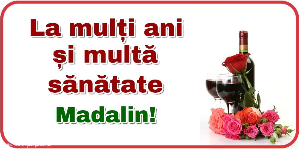Felicitari de zi de nastere - La mulți ani și multă sănătate Madalin!