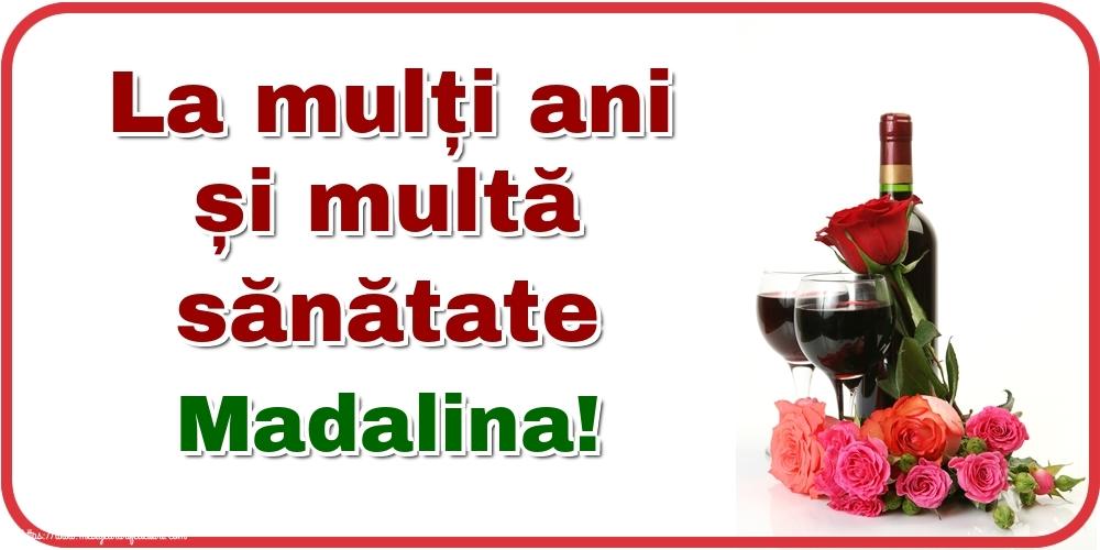 Felicitari de zi de nastere - La mulți ani și multă sănătate Madalina!