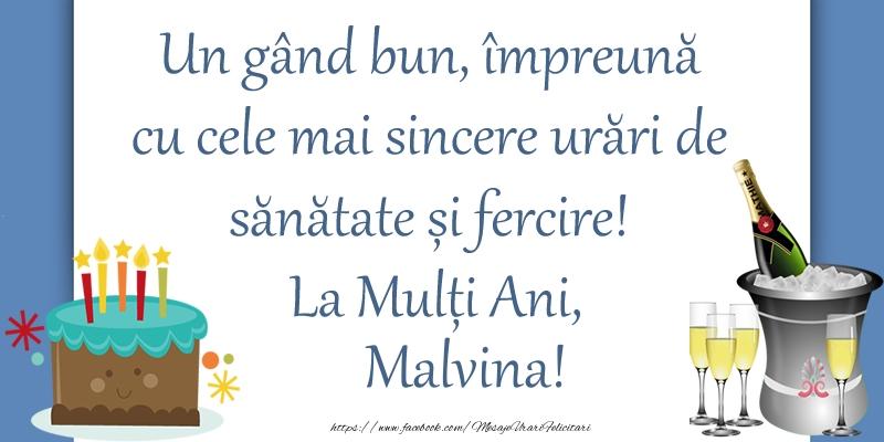 Felicitari de zi de nastere - Un gând bun, împreună cu cele mai sincere urări de sănătate și fercire! La Mulți Ani, Malvina!