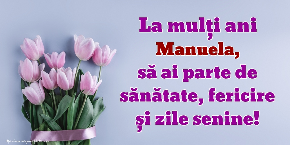 Felicitari de zi de nastere - La mulți ani Manuela, să ai parte de sănătate, fericire și zile senine!