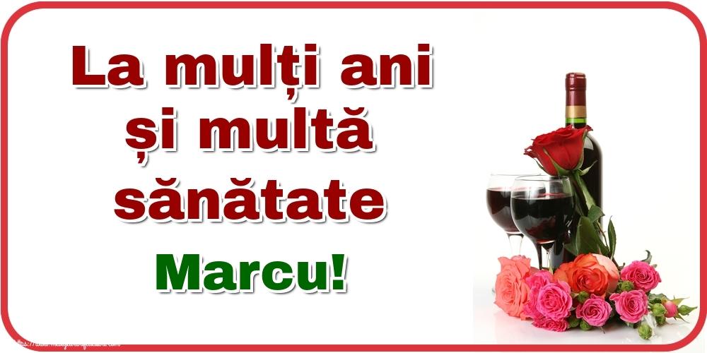 Felicitari de zi de nastere - La mulți ani și multă sănătate Marcu!