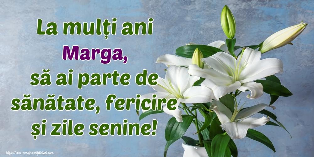 Felicitari de zi de nastere - La mulți ani Marga, să ai parte de sănătate, fericire și zile senine!
