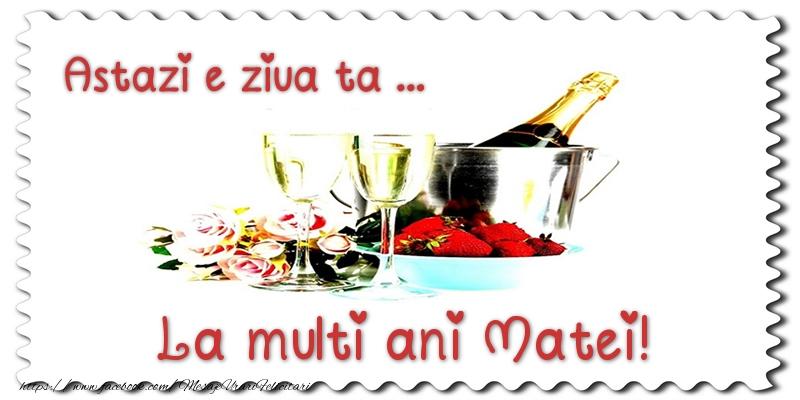 Felicitari de zi de nastere - Astazi e ziua ta... La multi ani Matei!