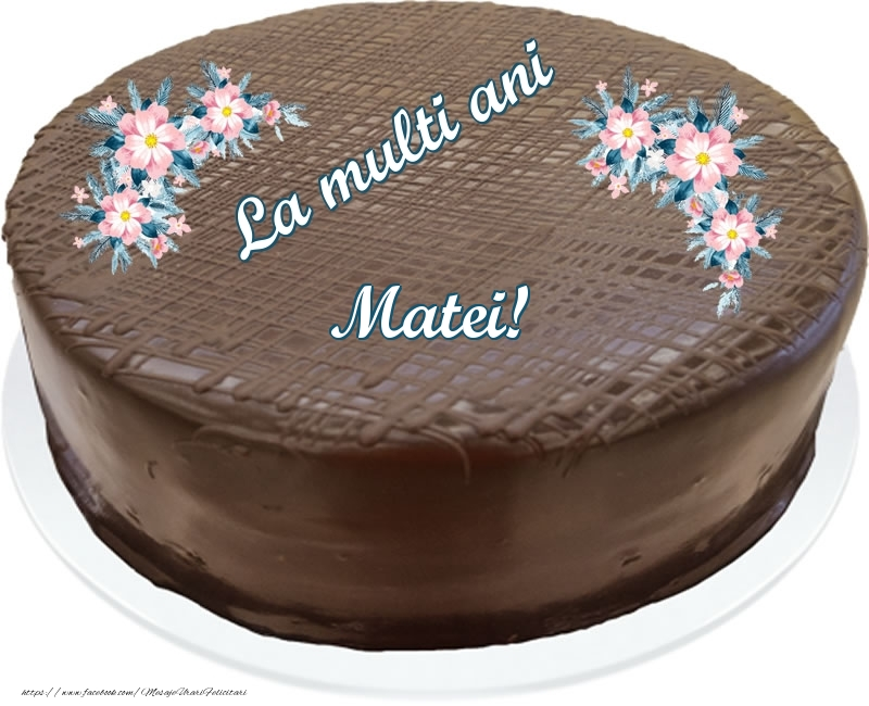 Felicitari de zi de nastere - La multi ani Matei! - Tort de ciocolata