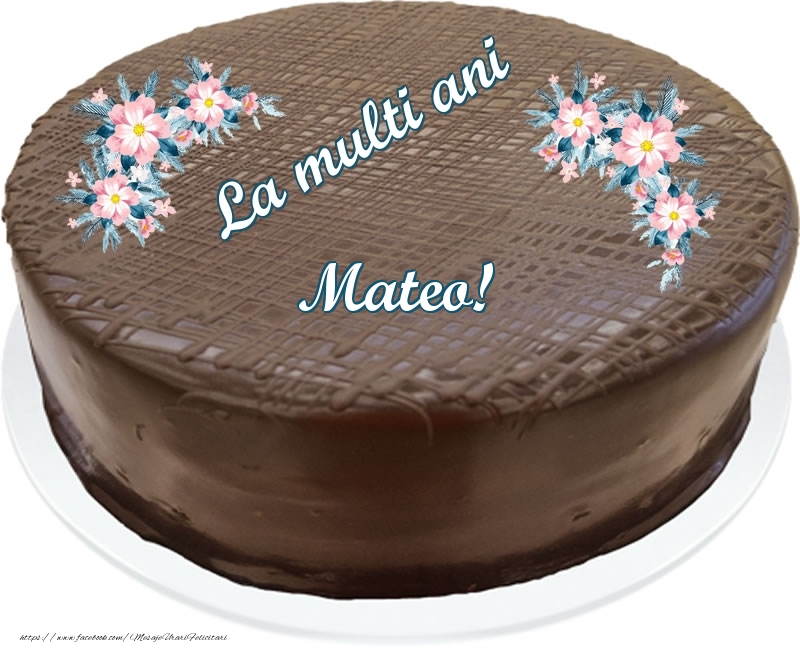 Felicitari de zi de nastere - La multi ani Mateo! - Tort de ciocolata