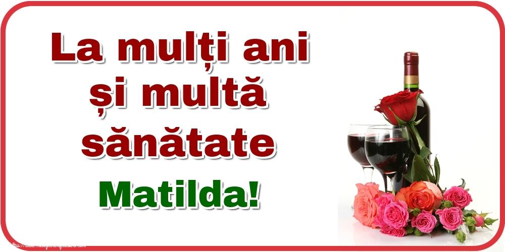 Felicitari de zi de nastere - La mulți ani și multă sănătate Matilda!