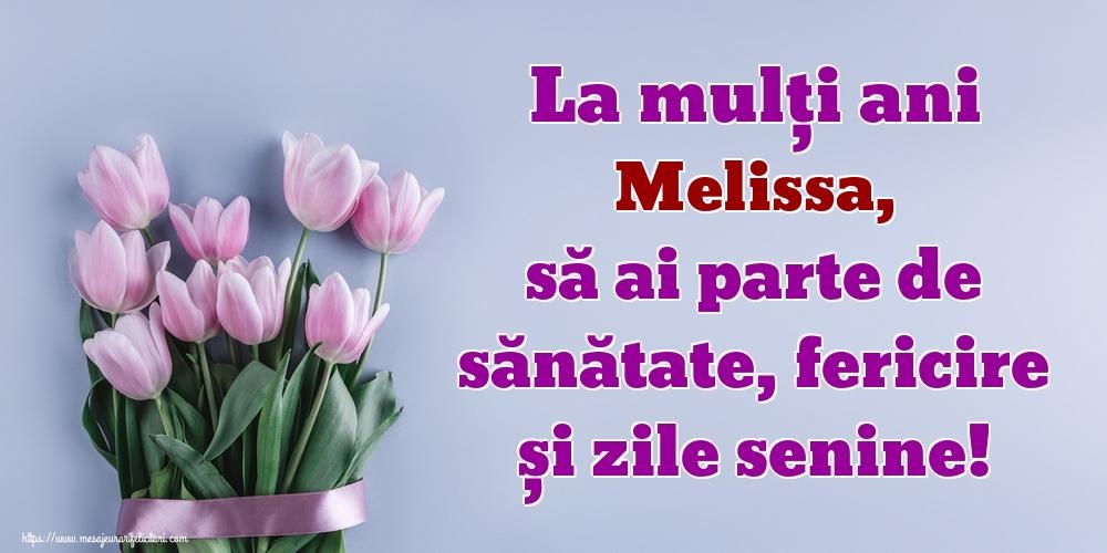 Felicitari de zi de nastere - La mulți ani Melissa, să ai parte de sănătate, fericire și zile senine!