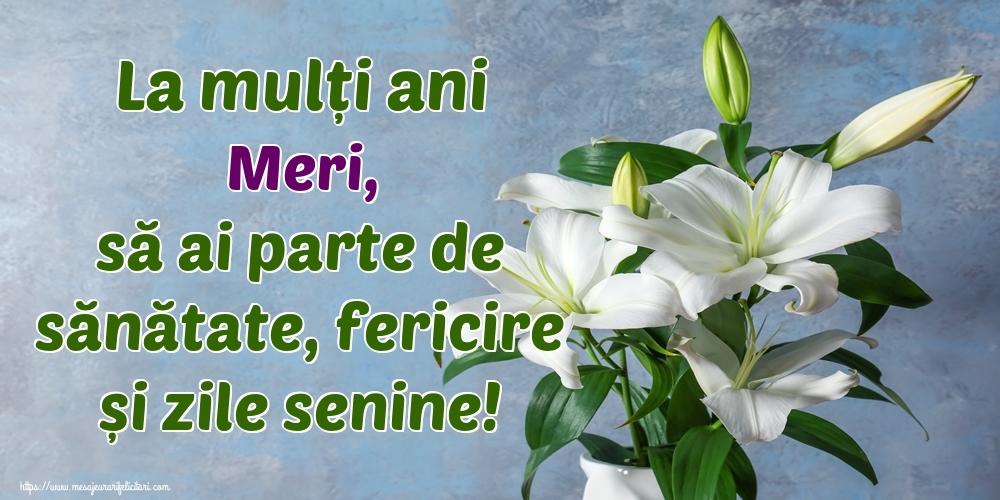 Felicitari de zi de nastere - La mulți ani Meri, să ai parte de sănătate, fericire și zile senine!