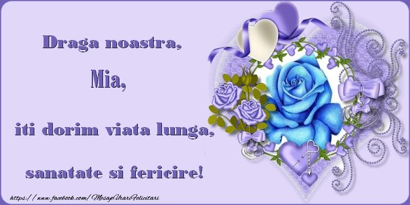 Felicitari de zi de nastere - Draga noastra, Mia, iti dorim viata lunga, sanatate si fericire!