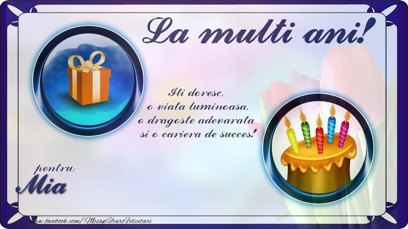 Felicitari de zi de nastere - La multi ani, pentru Mia! Iti doresc,  o viata luminoasa, o dragoste adevarata  si o cariera de succes!