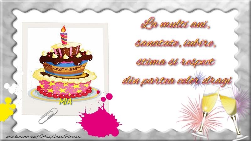 Felicitari de zi de nastere - Mia, La multi ani,  sanatate, iubire,  stima si respect  din partea celor dragi