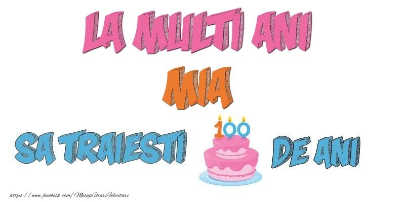 Felicitari de zi de nastere - La multi ani, Mia! Sa traiesti 100 de ani!