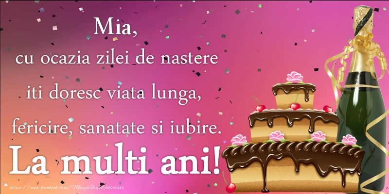 Felicitari de zi de nastere - Mia, cu ocazia zilei de nastere iti doresc viata lunga, fericire, sanatate si iubire. La multi ani!