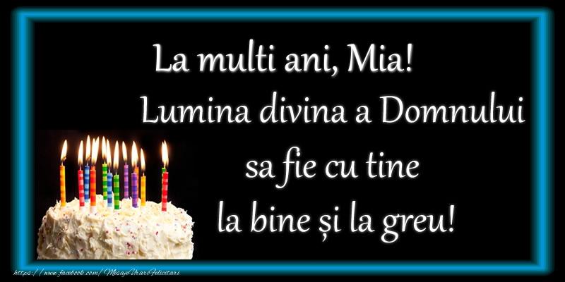 Felicitari de zi de nastere - La multi ani, Mia! Lumina divina a Domnului sa fie cu tine la bine și la greu!