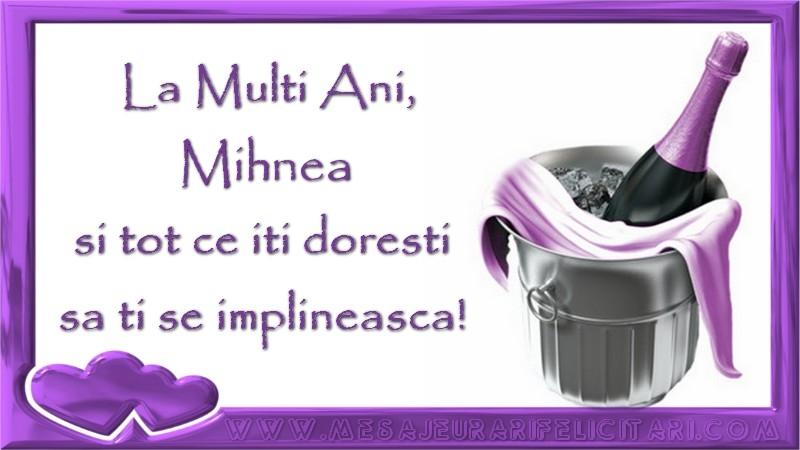 Felicitari de zi de nastere - La Multi Ani, Mihnea si tot ce iti doresti sa ti se implineasca!
