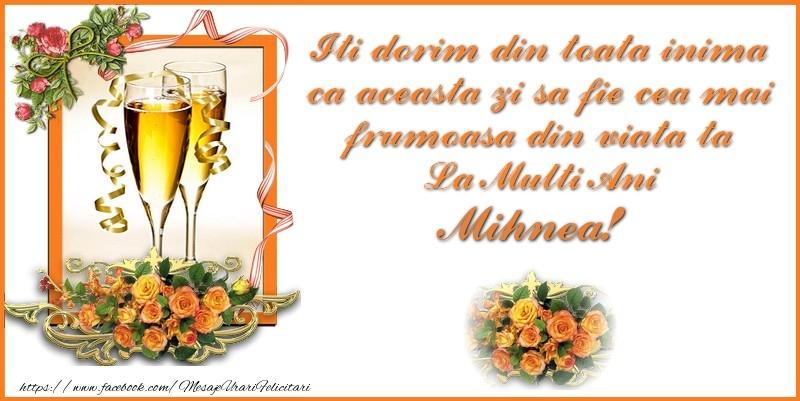 Felicitari de zi de nastere - Iti dorim din toata inima a aceasta zi sa fie cea mai frumoasa din viata ta La Multi Ani Mihnea