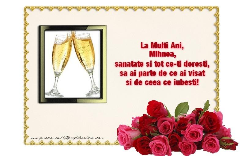 Felicitari de zi de nastere - La multi ani, Mihnea, sanatate si tot ce-ti doresti, sa ai parte de ce ai visat si de ceea ce iubesti!