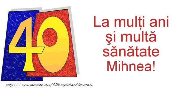 Felicitari de zi de nastere - La multi ani Mihnea! 40 ani