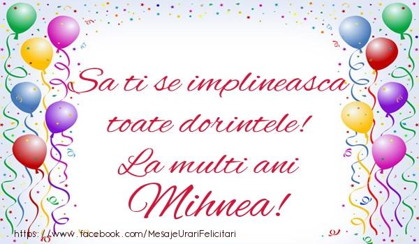 Felicitari de zi de nastere - Sa ti se implineasca toate dorintele! La multi ani Mihnea!
