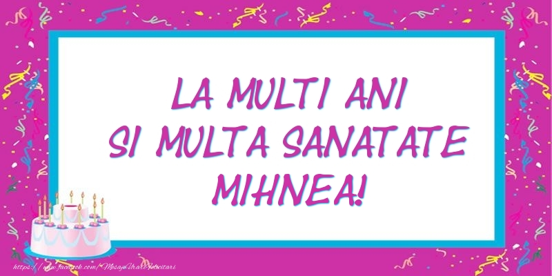 Felicitari de zi de nastere - La multi ani si multa sanatate Mihnea!