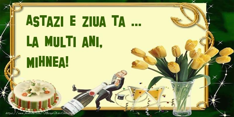 Felicitari de zi de nastere - Astazi e ziua ta ... La multi ani, Mihnea!