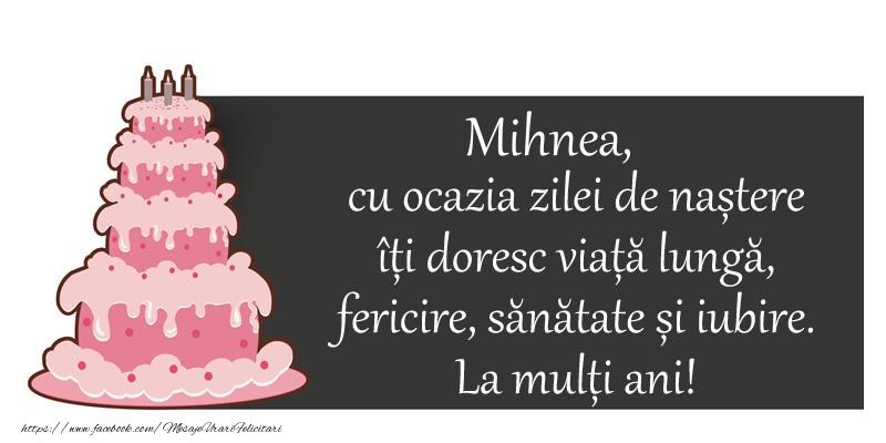 Felicitari de zi de nastere - Mihnea, cu ocazia zilei de nastere iti doresc viata lunga,  fericire, sanatate si iubire.  La multi ani!