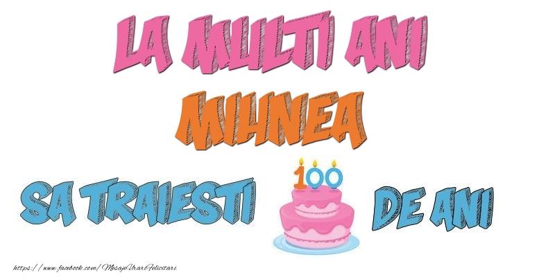 Felicitari de zi de nastere - La multi ani, Mihnea! Sa traiesti 100 de ani!