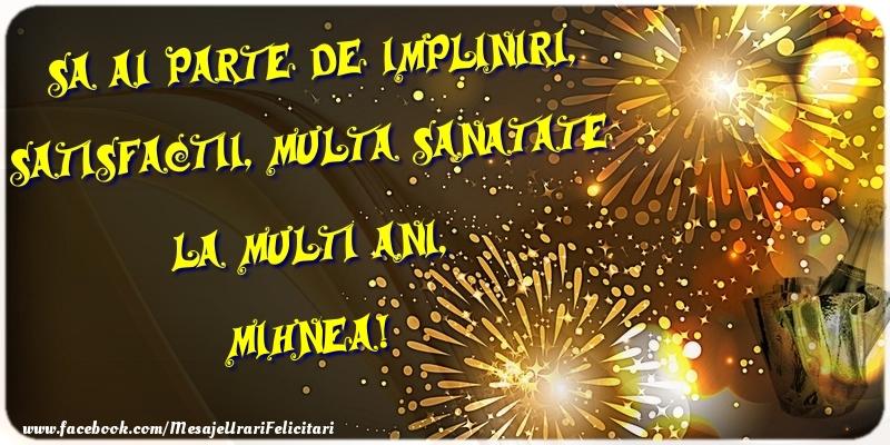 Felicitari de zi de nastere - Sa ai parte de impliniri, satisfactii, multa sanatate La multi ani, Mihnea