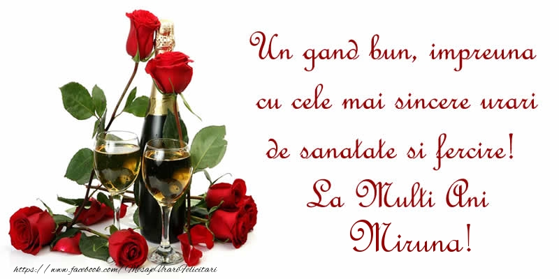 Felicitari de zi de nastere - Un gand bun, impreuna cu cele mai sincere urari de sanatate si fercire! La Multi Ani Miruna!
