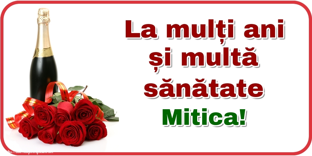 Felicitari de zi de nastere - La mulți ani și multă sănătate Mitica!