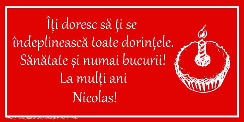 Felicitari de zi de nastere - Îți doresc să ți se  îndeplinească toate dorințele. Sănătate și numai bucurii! La mulți ani Nicolas!