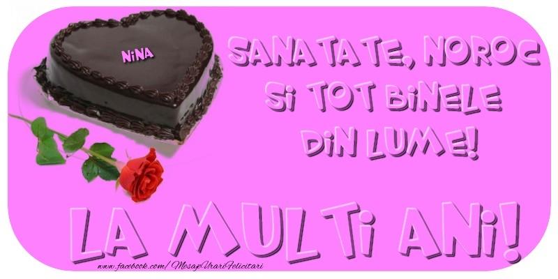 Felicitari de zi de nastere - La multi ani cu sanatate, noroc si tot binele din lume!  Nina