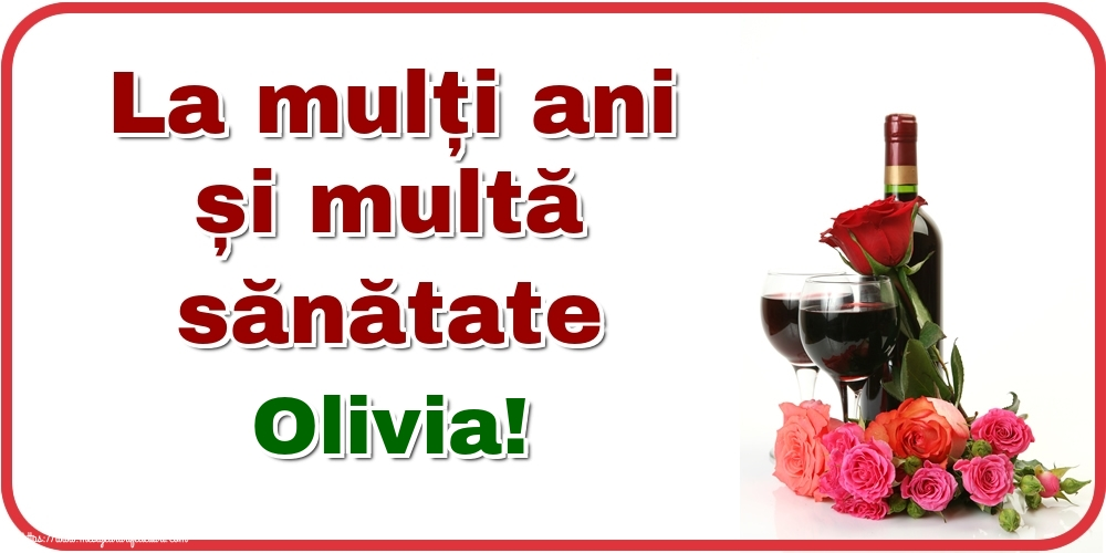 Felicitari de zi de nastere - La mulți ani și multă sănătate Olivia!