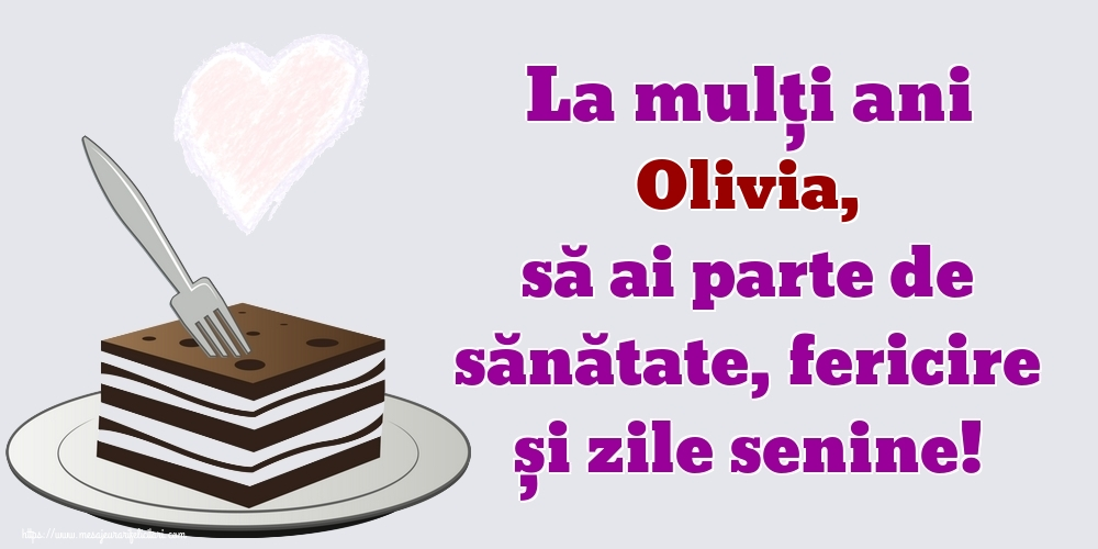 Felicitari de zi de nastere - La mulți ani Olivia, să ai parte de sănătate, fericire și zile senine!
