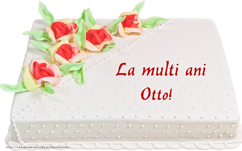 Felicitari de zi de nastere - La multi ani Otto! - Tort