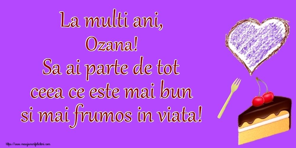Felicitari de zi de nastere - La multi ani, Ozana! Sa ai parte de tot ceea ce este mai bun si mai frumos in viata!